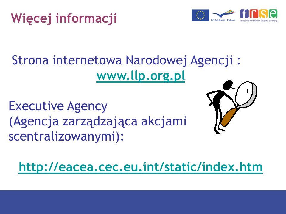 Więcej informacji Strona internetowa Narodowej Agencji : www.llp.org.pl Executive Agency (Agencja zarządzająca akcjami scentralizowanymi): http://eace