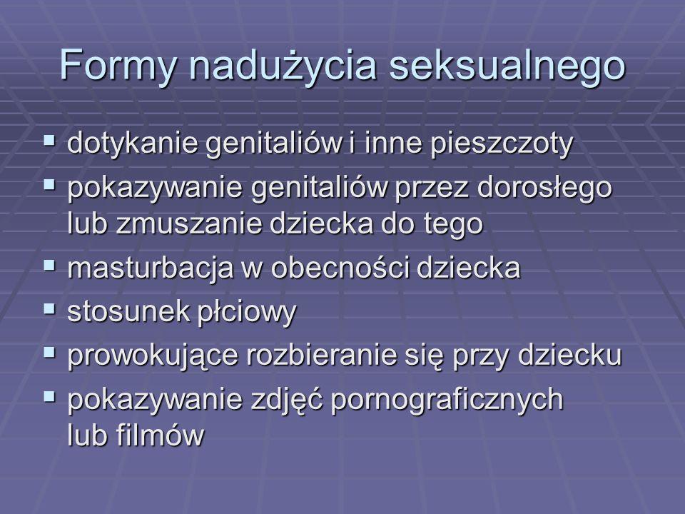 Formy nadużycia seksualnego dotykanie genitaliów i inne pieszczoty dotykanie genitaliów i inne pieszczoty pokazywanie genitaliów przez dorosłego lub z