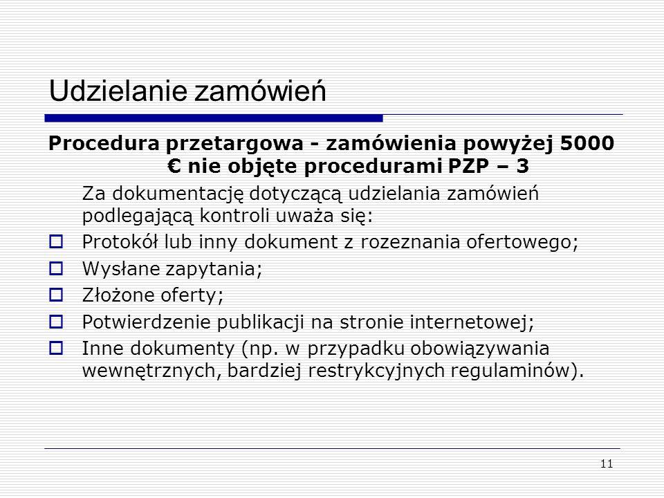 Udzielanie zamówień Procedura przetargowa - zamówienia powyżej 5000 nie objęte procedurami PZP – 3 Za dokumentację dotyczącą udzielania zamówień podlegającą kontroli uważa się: Protokół lub inny dokument z rozeznania ofertowego; Wysłane zapytania; Złożone oferty; Potwierdzenie publikacji na stronie internetowej; Inne dokumenty (np.