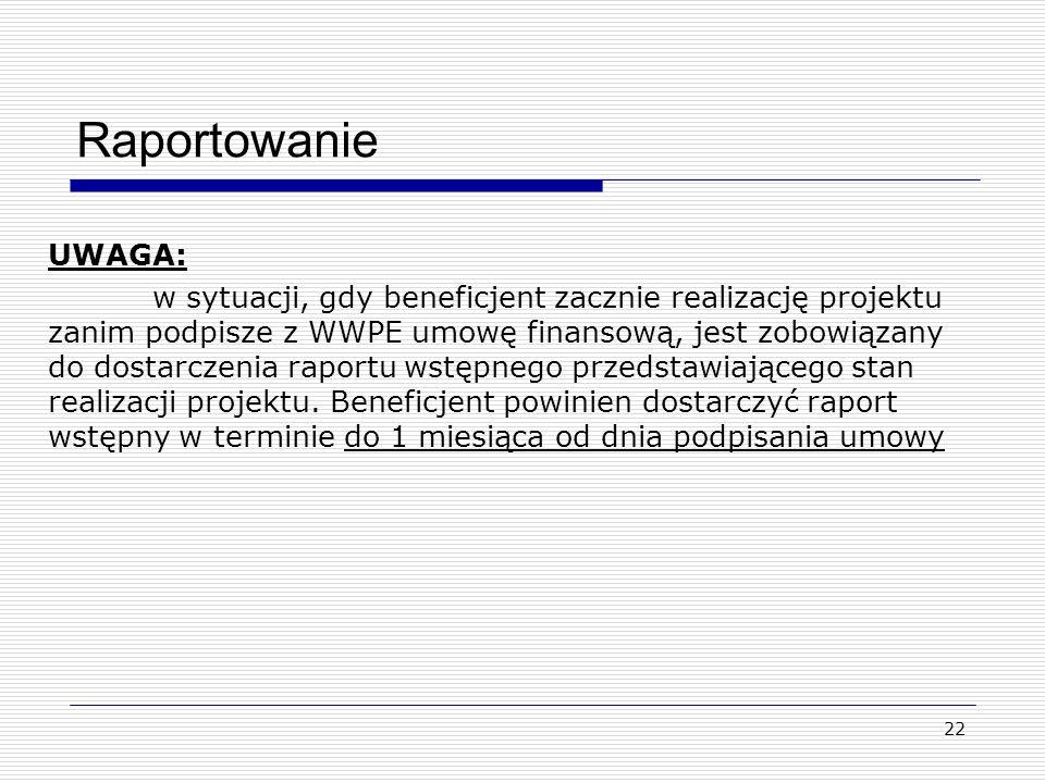 22 Raportowanie UWAGA: w sytuacji, gdy beneficjent zacznie realizację projektu zanim podpisze z WWPE umowę finansową, jest zobowiązany do dostarczenia raportu wstępnego przedstawiającego stan realizacji projektu.