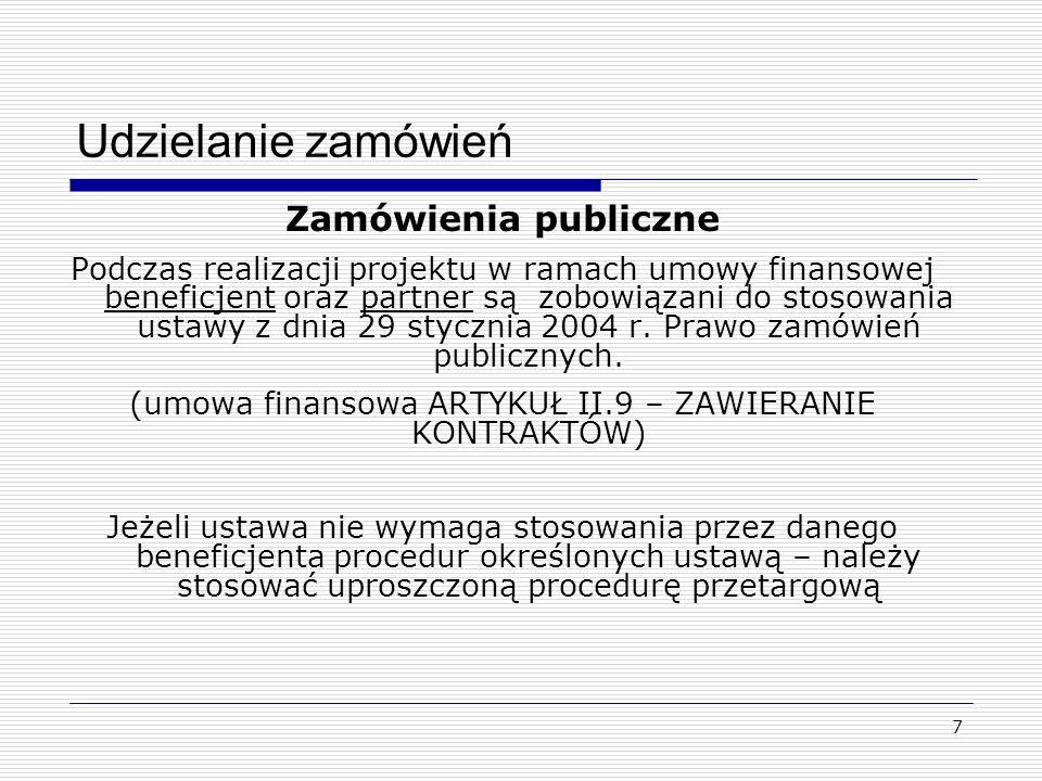 7 Udzielanie zamówień Zamówienia publiczne Podczas realizacji projektu w ramach umowy finansowej beneficjent oraz partner są zobowiązani do stosowania ustawy z dnia 29 stycznia 2004 r.