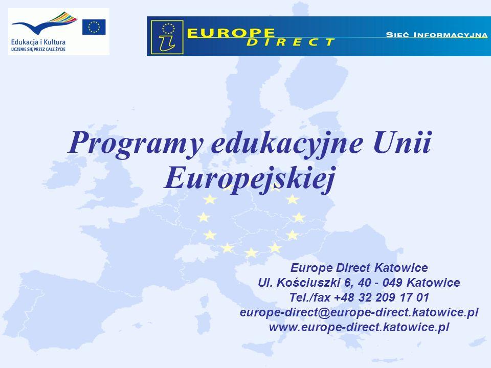 Programy edukacyjne Unii Europejskiej Europe Direct Katowice Ul. Kościuszki 6, 40 - 049 Katowice Tel./fax +48 32 209 17 01 europe-direct@europe-direct