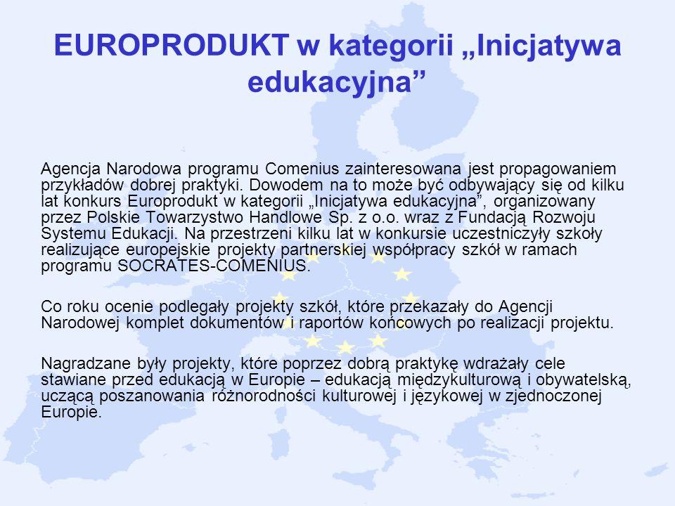 EUROPRODUKT w kategorii Inicjatywa edukacyjna Agencja Narodowa programu Comenius zainteresowana jest propagowaniem przykładów dobrej praktyki. Dowodem