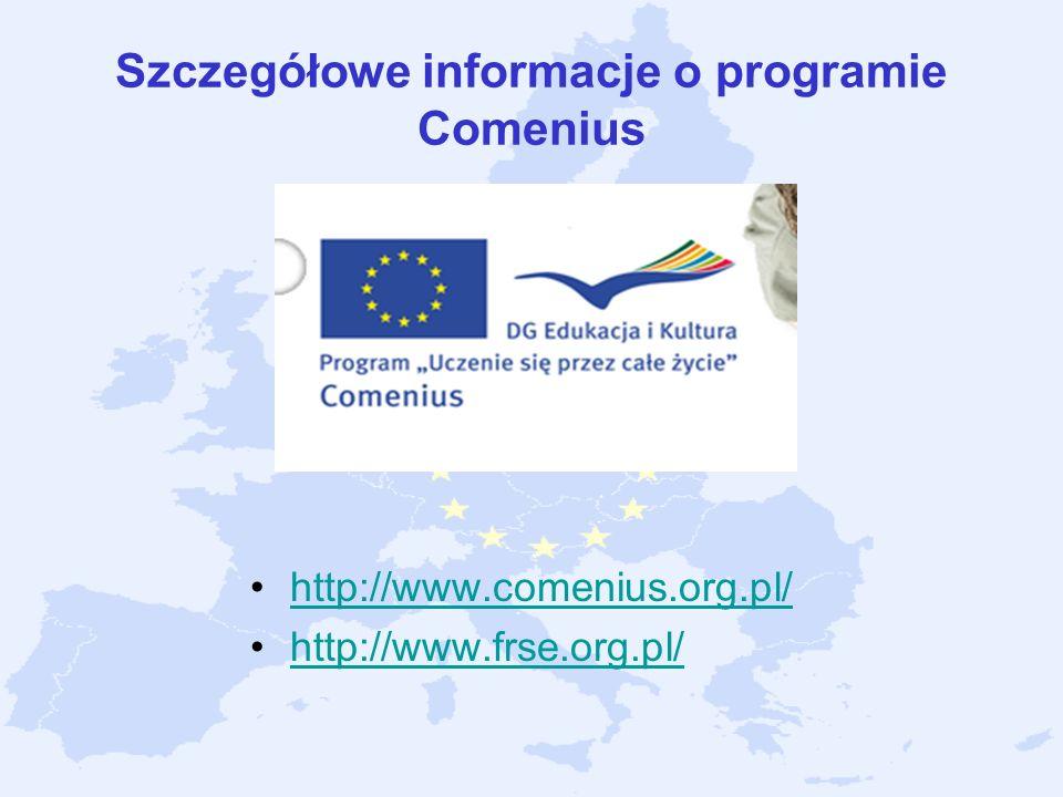 Szczegółowe informacje o programie Comenius http://www.comenius.org.pl/ http://www.frse.org.pl/