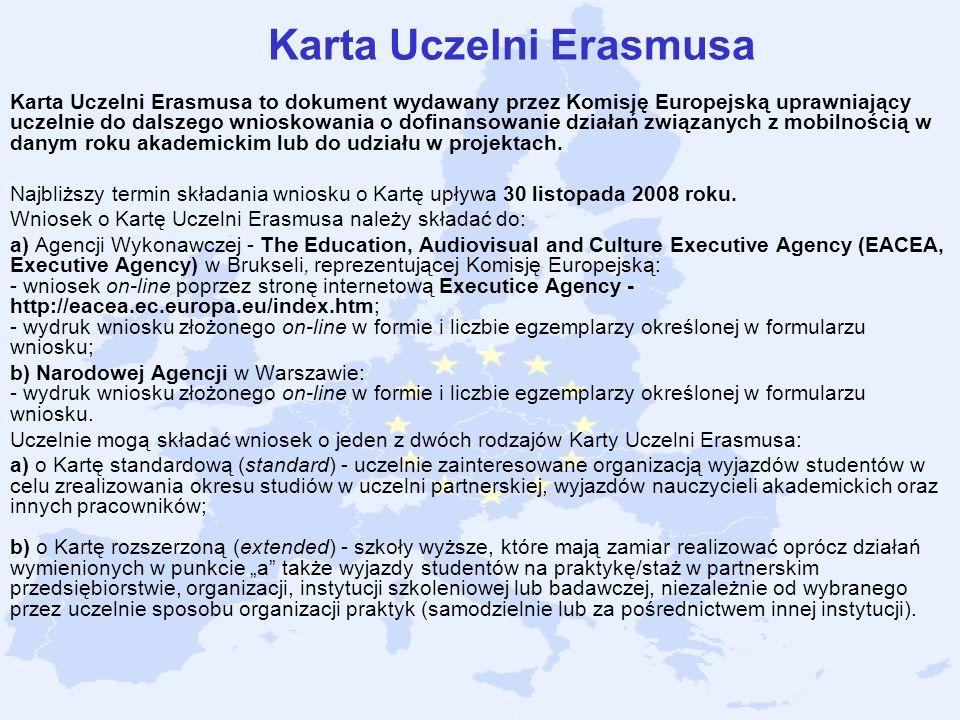 Karta Uczelni Erasmusa Karta Uczelni Erasmusa to dokument wydawany przez Komisję Europejską uprawniający uczelnie do dalszego wnioskowania o dofinanso