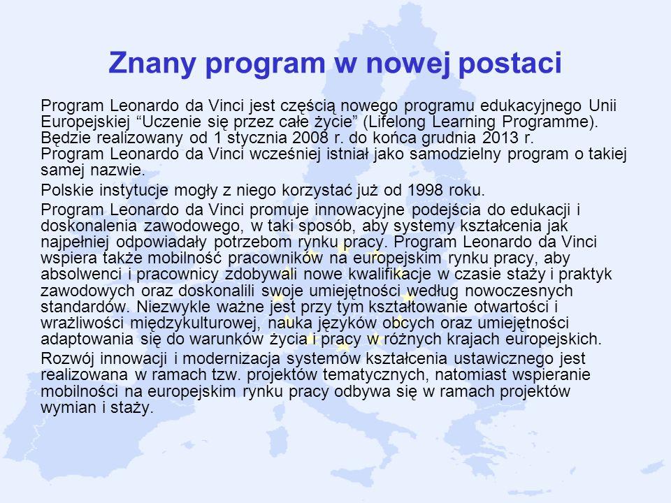 Znany program w nowej postaci Program Leonardo da Vinci jest częścią nowego programu edukacyjnego Unii Europejskiej Uczenie się przez całe życie (Life