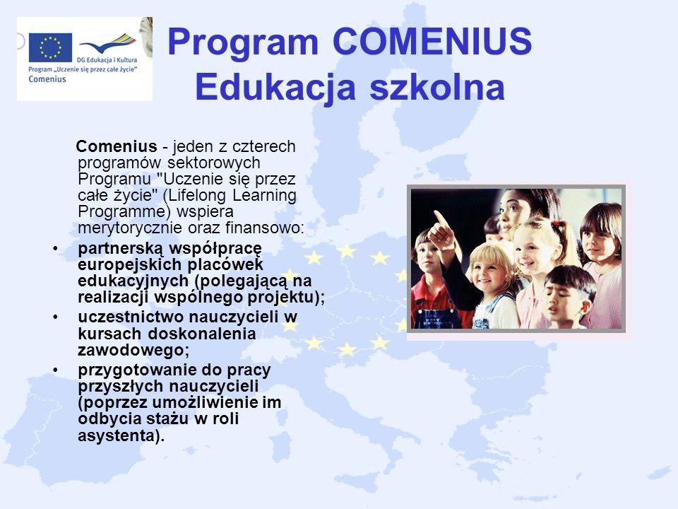 Program COMENIUS Edukacja szkolna Comenius - jeden z czterech programów sektorowych Programu