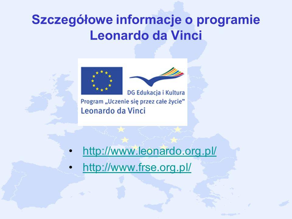 Szczegółowe informacje o programie Leonardo da Vinci http://www.leonardo.org.pl/ http://www.frse.org.pl/