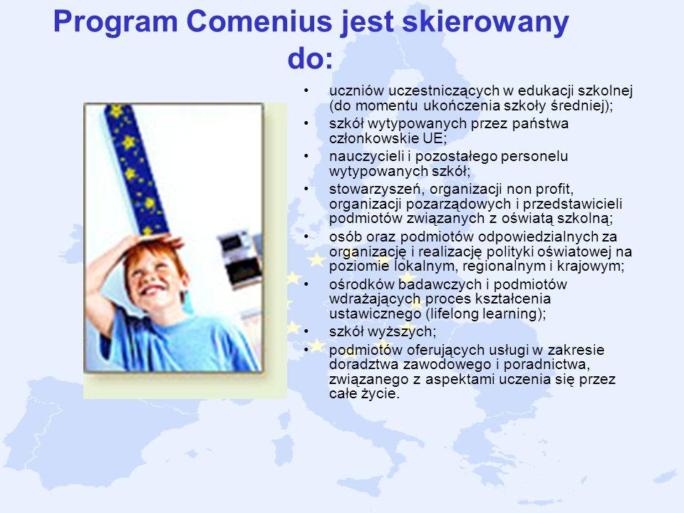 Program Comenius jest skierowany do: uczniów uczestniczących w edukacji szkolnej (do momentu ukończenia szkoły średniej); szkół wytypowanych przez pań
