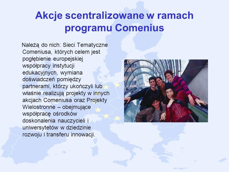 Akcje scentralizowane w ramach programu Comenius Należą do nich: Sieci Tematyczne Comeniusa, których celem jest pogłębienie europejskiej współpracy in