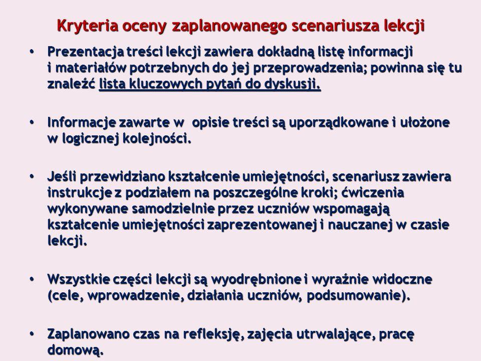 Kryteria oceny zaplanowanego scenariusza lekcji Prezentacja treści lekcji zawiera dokładną listę informacji i materiałów potrzebnych do jej przeprowadzenia; powinna się tu znaleźć lista kluczowych pytań do dyskusji.