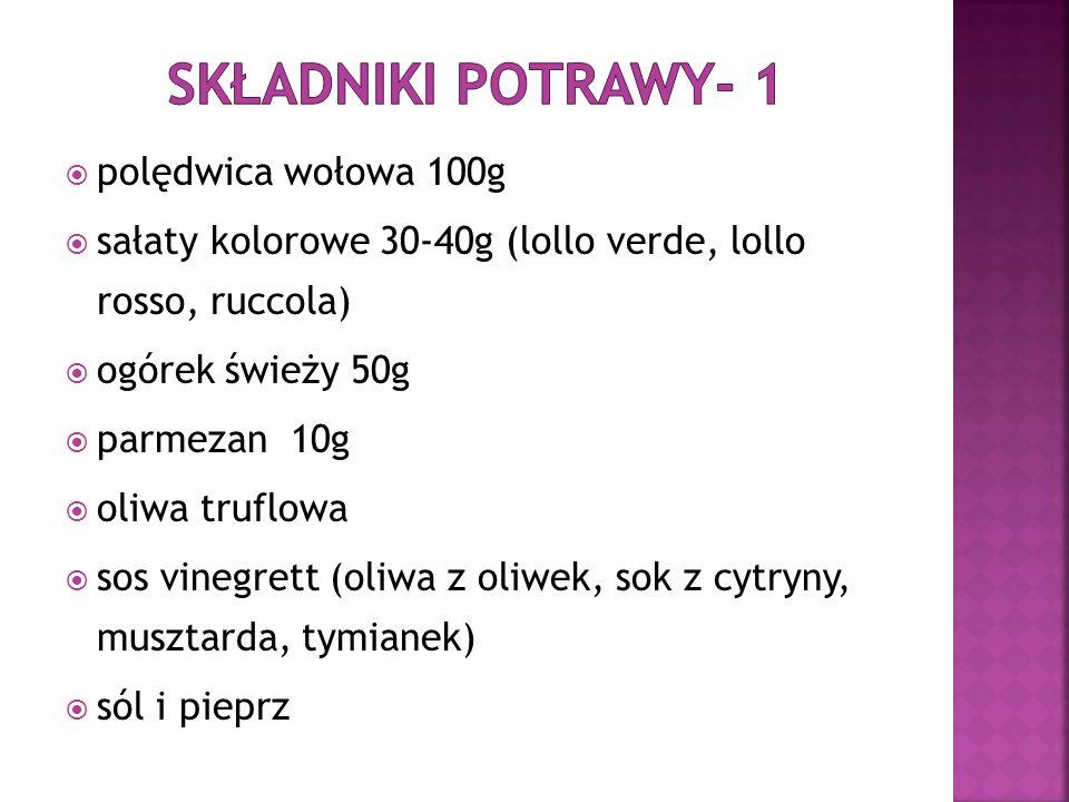 polędwica wołowa 100g sałaty kolorowe 30-40g (lollo verde, lollo rosso, ruccola) ogórek świeży 50g parmezan 10g oliwa truflowa sos vinegrett (oliwa z