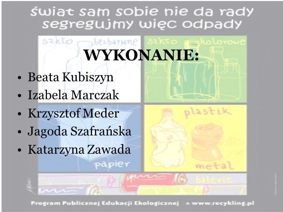 WYKONANIE: Beata Kubiszyn Izabela Marczak Krzysztof Meder Jagoda Szafrańska Katarzyna Zawada