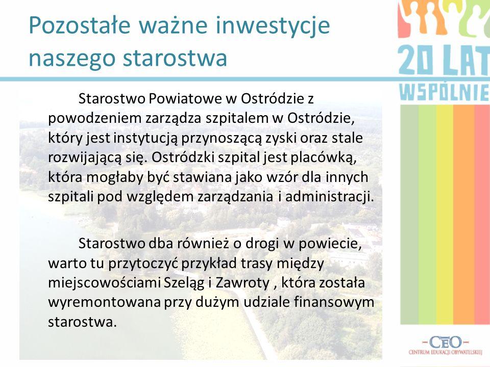 Pozostałe ważne inwestycje naszego starostwa Starostwo Powiatowe w Ostródzie z powodzeniem zarządza szpitalem w Ostródzie, który jest instytucją przyn