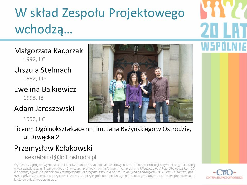 Małgorzata Kacprzak 1992, IIC Urszula Stelmach 1992, IID Ewelina Balkiewicz 1993, IB Adam Jaroszewski 1992, IIC Liceum Ogólnokształcące nr I im. Jana