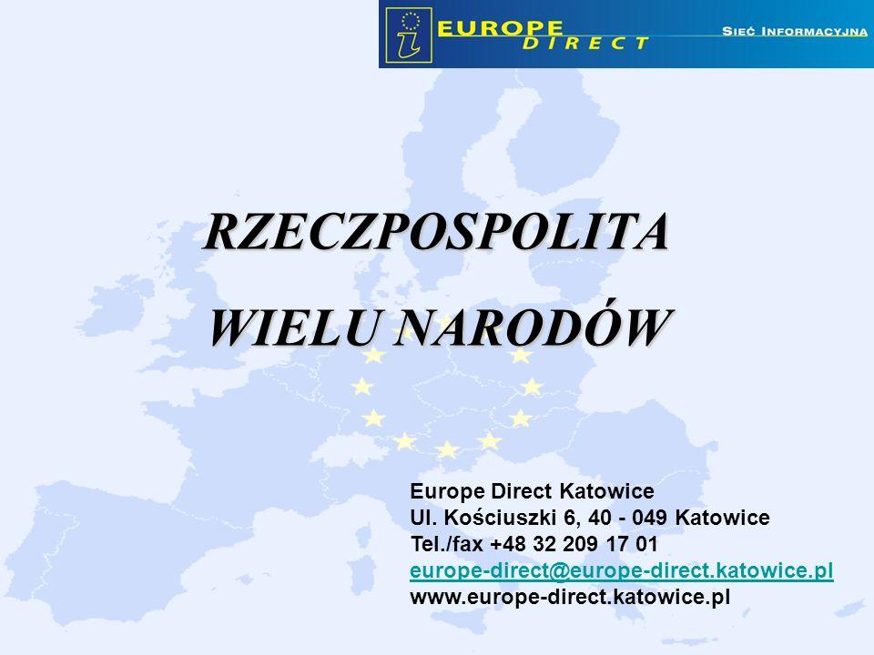 RZECZPOSPOLITA WIELU NARODÓW Europe Direct Katowice Ul. Kościuszki 6, 40 - 049 Katowice Tel./fax +48 32 209 17 01 europe-direct@europe-direct.katowice