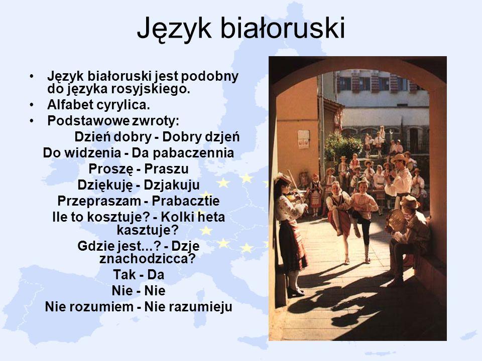 Język białoruski Język białoruski jest podobny do języka rosyjskiego. Alfabet cyrylica. Podstawowe zwroty: Dzień dobry - Dobry dzjeń Do widzenia - Da