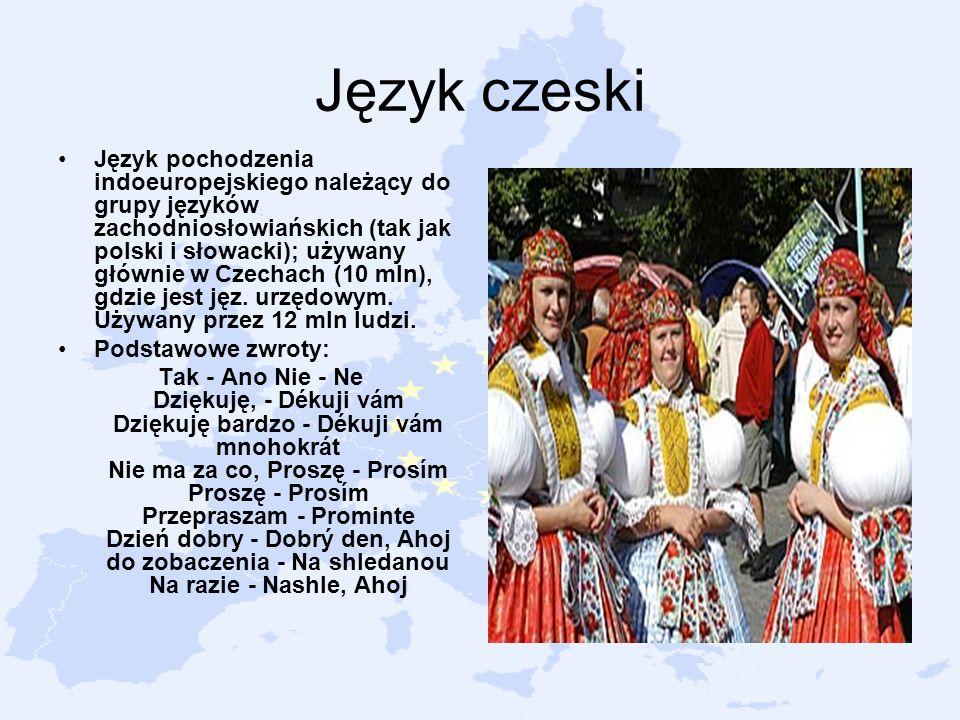 Język czeski Język pochodzenia indoeuropejskiego należący do grupy języków zachodniosłowiańskich (tak jak polski i słowacki); używany głównie w Czecha