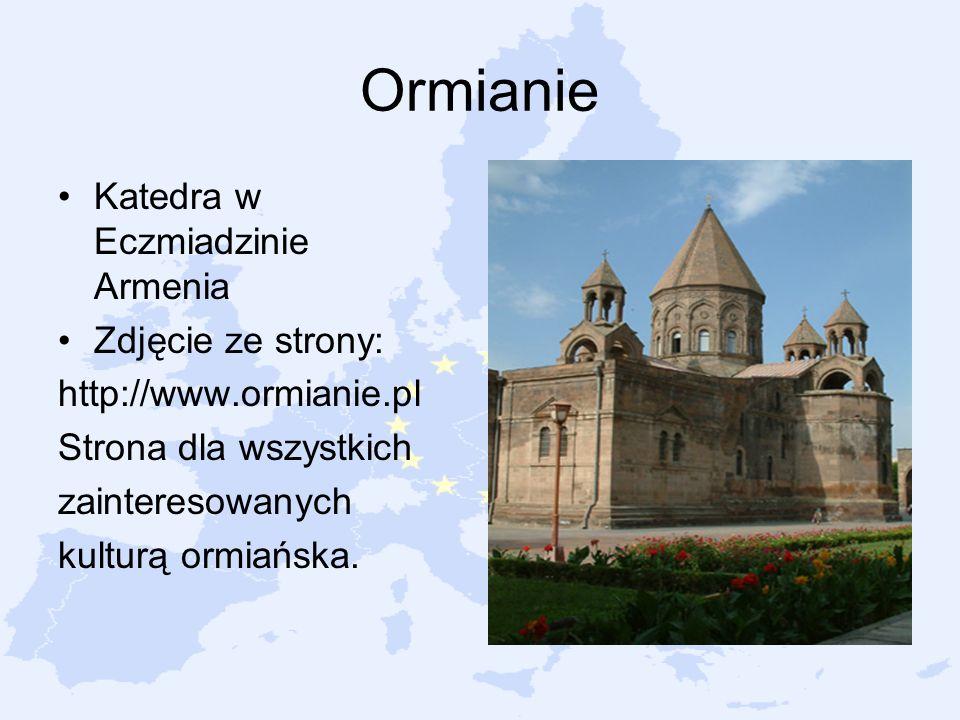 Ormianie Katedra w Eczmiadzinie Armenia Zdjęcie ze strony: http://www.ormianie.pl Strona dla wszystkich zainteresowanych kulturą ormiańska.
