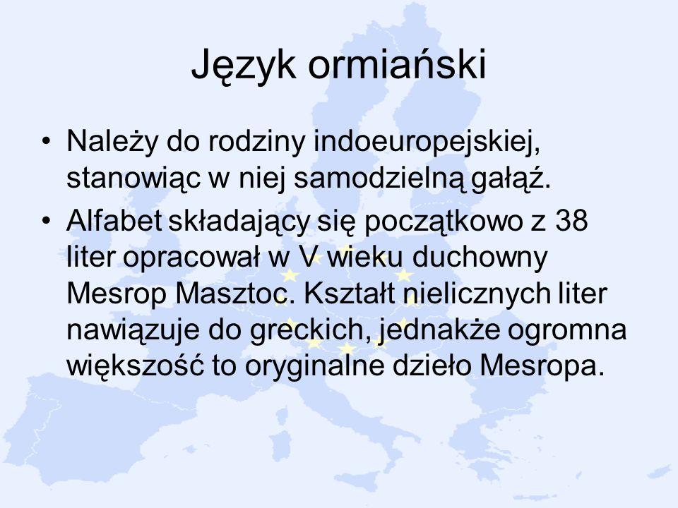 Język ormiański Należy do rodziny indoeuropejskiej, stanowiąc w niej samodzielną gałąź. Alfabet składający się początkowo z 38 liter opracował w V wie