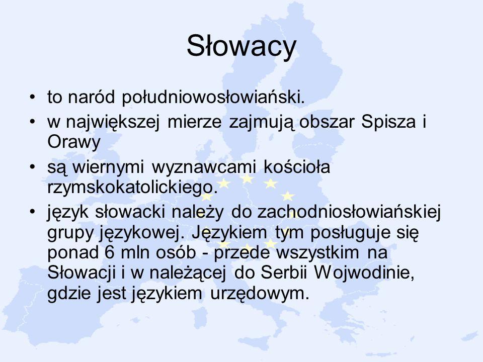 Słowacy to naród południowosłowiański. w największej mierze zajmują obszar Spisza i Orawy są wiernymi wyznawcami kościoła rzymskokatolickiego. język s