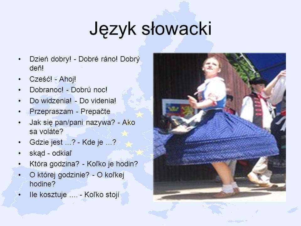 Język słowacki Dzień dobry! - Dobré ráno! Dobrý deň! Cześć! - Ahoj! Dobranoc! - Dobrú noc! Do widzenia! - Do videnia! Przepraszam - Prepačte Jak się p