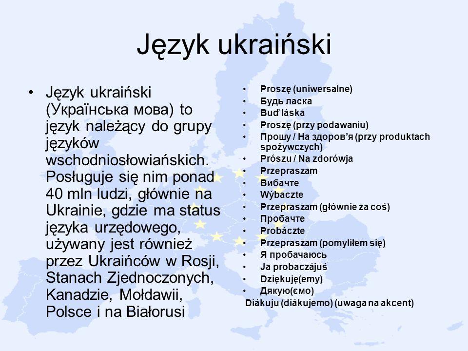 Język ukraiński Język ukraiński (Українська мова) to język należący do grupy języków wschodniosłowiańskich. Posługuje się nim ponad 40 mln ludzi, głów