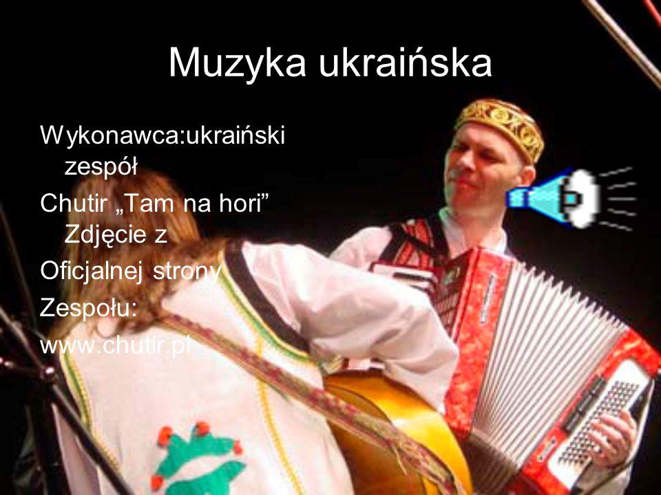 Muzyka ukraińska Wykonawca:ukraiński zespół Chutir Tam na hori Zdjęcie z Oficjalnej strony Zespołu: www.chutir.pl