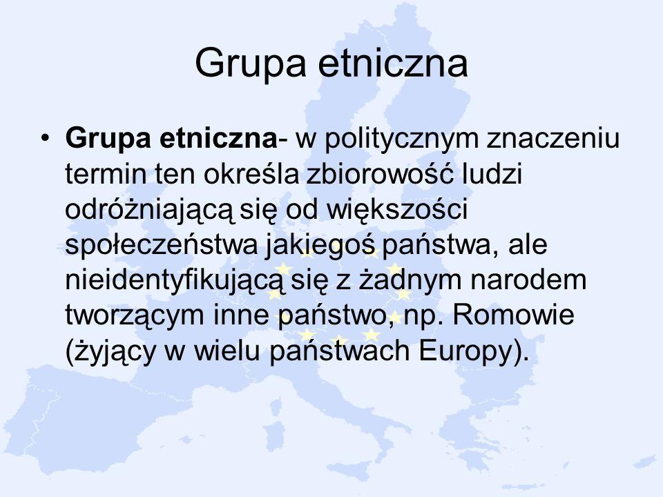 Grupa etniczna Grupa etniczna- w politycznym znaczeniu termin ten określa zbiorowość ludzi odróżniającą się od większości społeczeństwa jakiegoś państ
