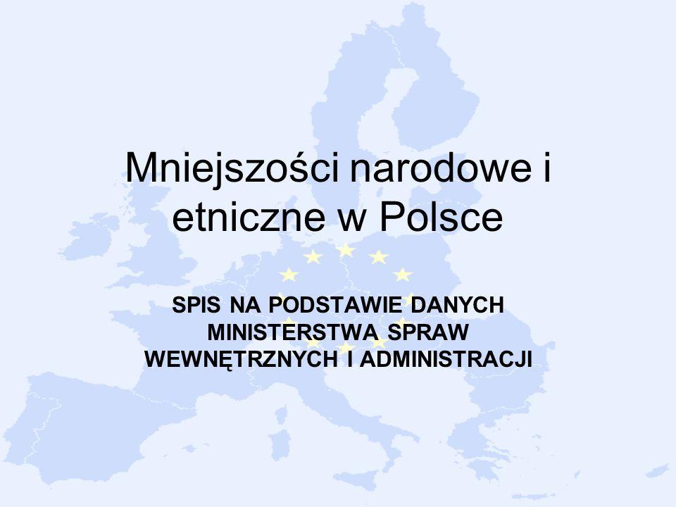 Mniejszości narodowe i etniczne w Polsce SPIS NA PODSTAWIE DANYCH MINISTERSTWA SPRAW WEWNĘTRZNYCH I ADMINISTRACJI