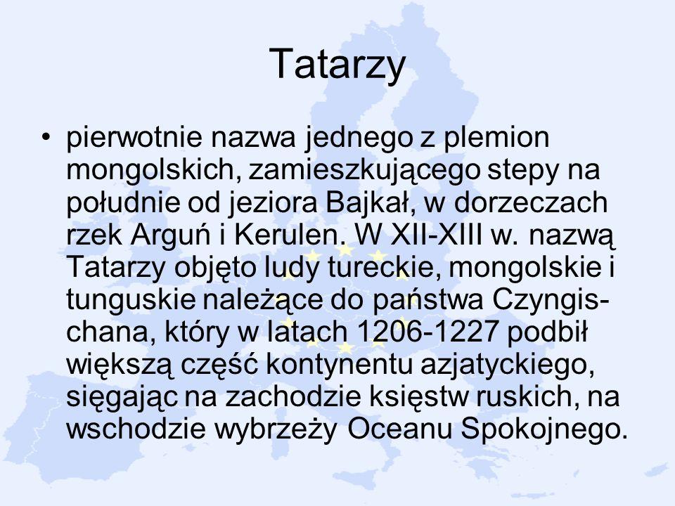 Tatarzy pierwotnie nazwa jednego z plemion mongolskich, zamieszkującego stepy na południe od jeziora Bajkał, w dorzeczach rzek Arguń i Kerulen. W XII-