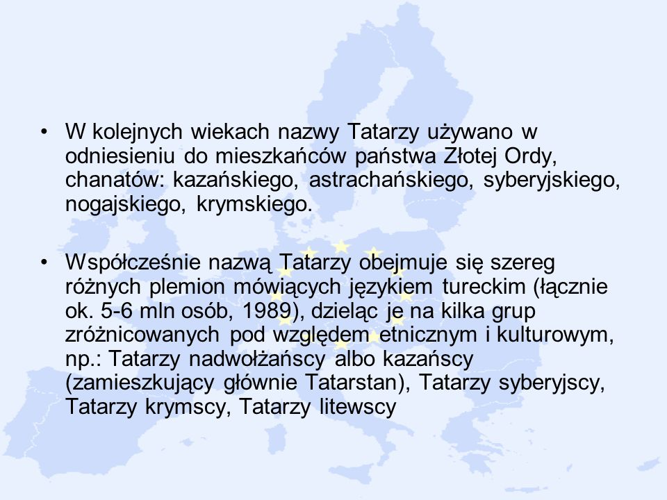W kolejnych wiekach nazwy Tatarzy używano w odniesieniu do mieszkańców państwa Złotej Ordy, chanatów: kazańskiego, astrachańskiego, syberyjskiego, nog