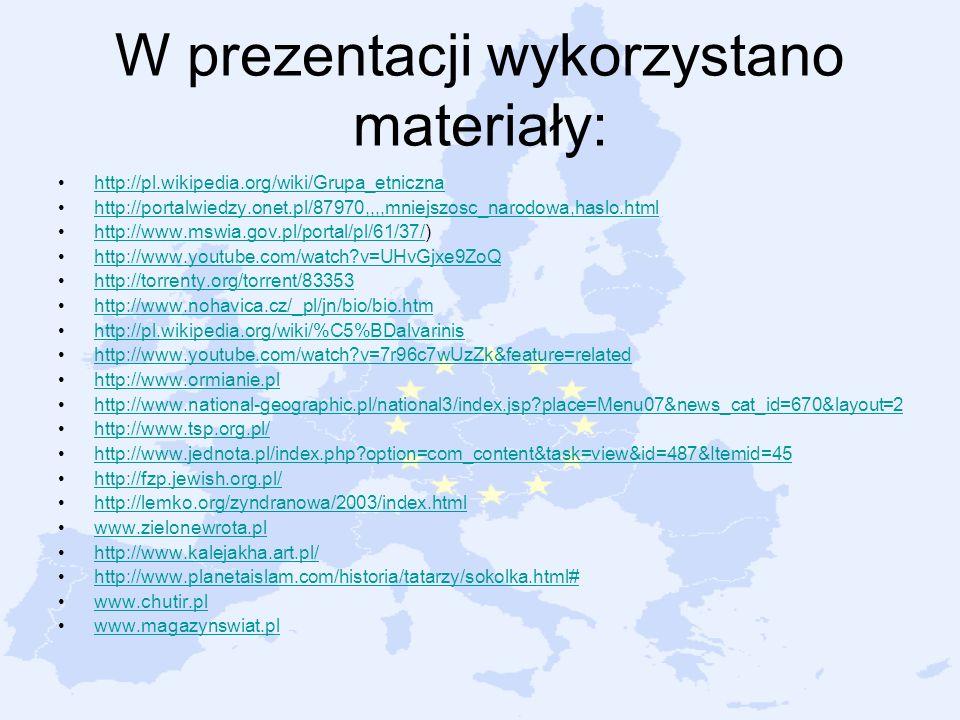 W prezentacji wykorzystano materiały: http://pl.wikipedia.org/wiki/Grupa_etniczna http://portalwiedzy.onet.pl/87970,,,,mniejszosc_narodowa,haslo.html