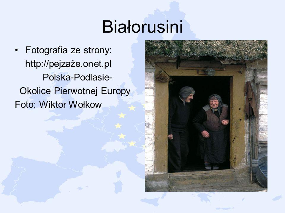 Białorusini Fotografia ze strony: http://pejzaże.onet.pl Polska-Podlasie- Okolice Pierwotnej Europy Foto: Wiktor Wołkow