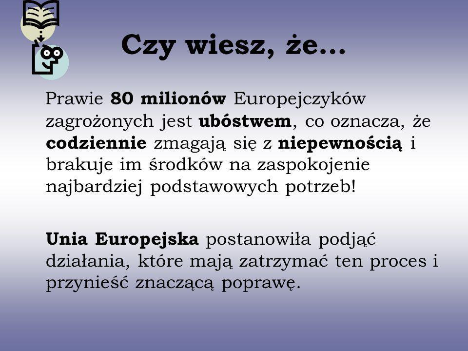 Czy wiesz, że… Prawie 80 milionów Europejczyków zagrożonych jest ubóstwem, co oznacza, że codziennie zmagają się z niepewnością i brakuje im środków n