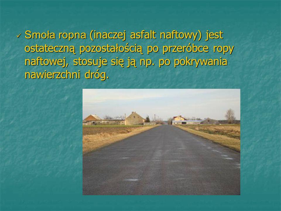Smoła ropna (inaczej asfalt naftowy) jest ostateczną pozostałością po przeróbce ropy naftowej, stosuje się ją np. po pokrywania nawierzchni dróg. Smoł
