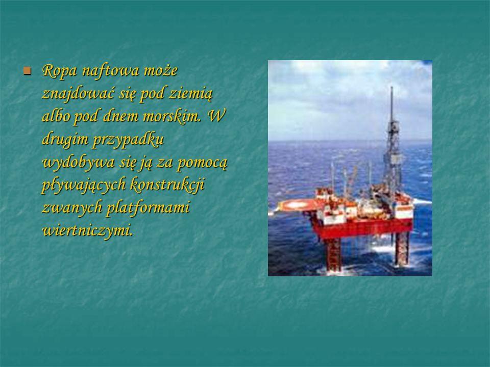 Ropa naftowa może znajdować się pod ziemią albo pod dnem morskim. W drugim przypadku wydobywa się ją za pomocą pływających konstrukcji zwanych platfor