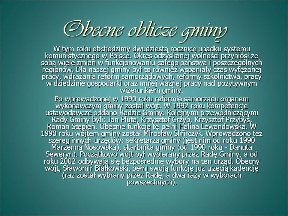 Obecne oblicze gminy W tym roku obchodzimy dwudziestą rocznicę upadku systemu komunistycznego w Polsce. Okres odzyskanej wolności przyniósł ze sobą wi