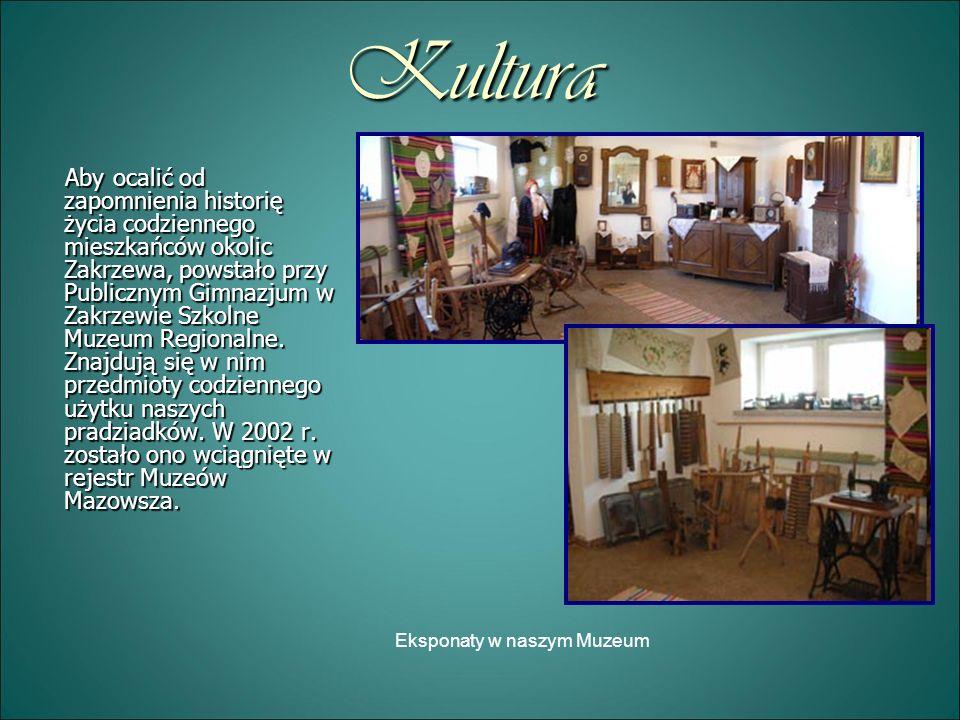 Kultura Aby ocalić od zapomnienia historię życia codziennego mieszkańców okolic Zakrzewa, powstało przy Publicznym Gimnazjum w Zakrzewie Szkolne Muzeu