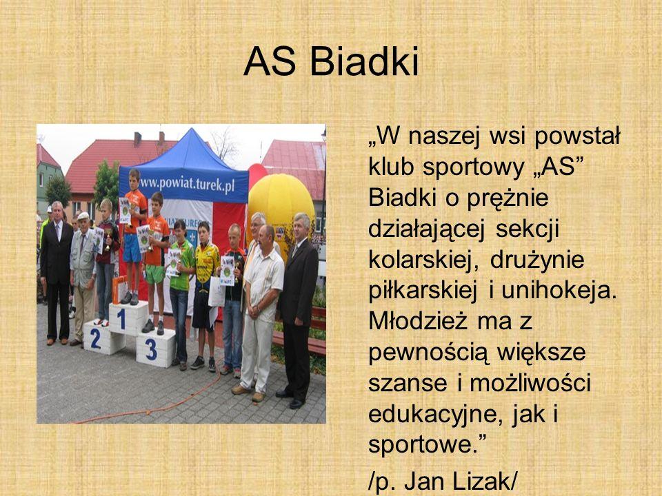 AS Biadki W naszej wsi powstał klub sportowy AS Biadki o prężnie działającej sekcji kolarskiej, drużynie piłkarskiej i unihokeja. Młodzież ma z pewnoś