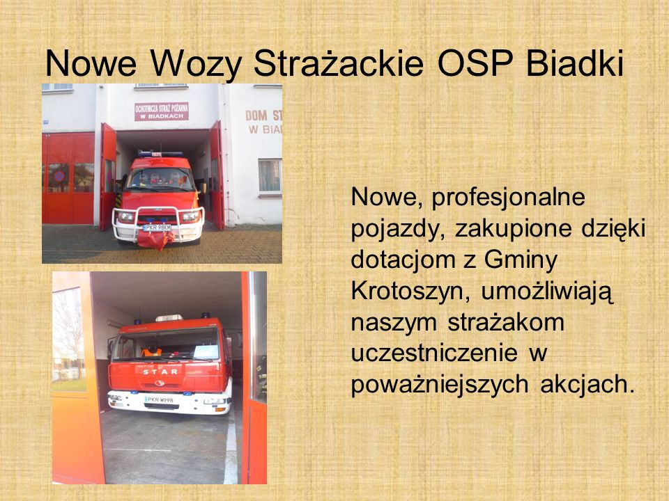 Nowe Wozy Strażackie OSP Biadki Nowe, profesjonalne pojazdy, zakupione dzięki dotacjom z Gminy Krotoszyn, umożliwiają naszym strażakom uczestniczenie w poważniejszych akcjach.