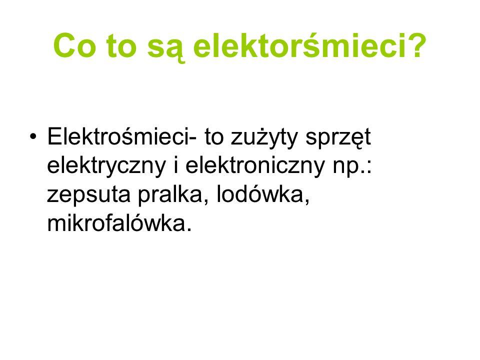 Co to są elektorśmieci? Elektrośmieci- to zużyty sprzęt elektryczny i elektroniczny np.: zepsuta pralka, lodówka, mikrofalówka.