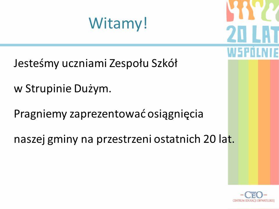 Zespół Szkół w Strupinie Dużym 20 lat Gminy Chełm Gmina Chełm