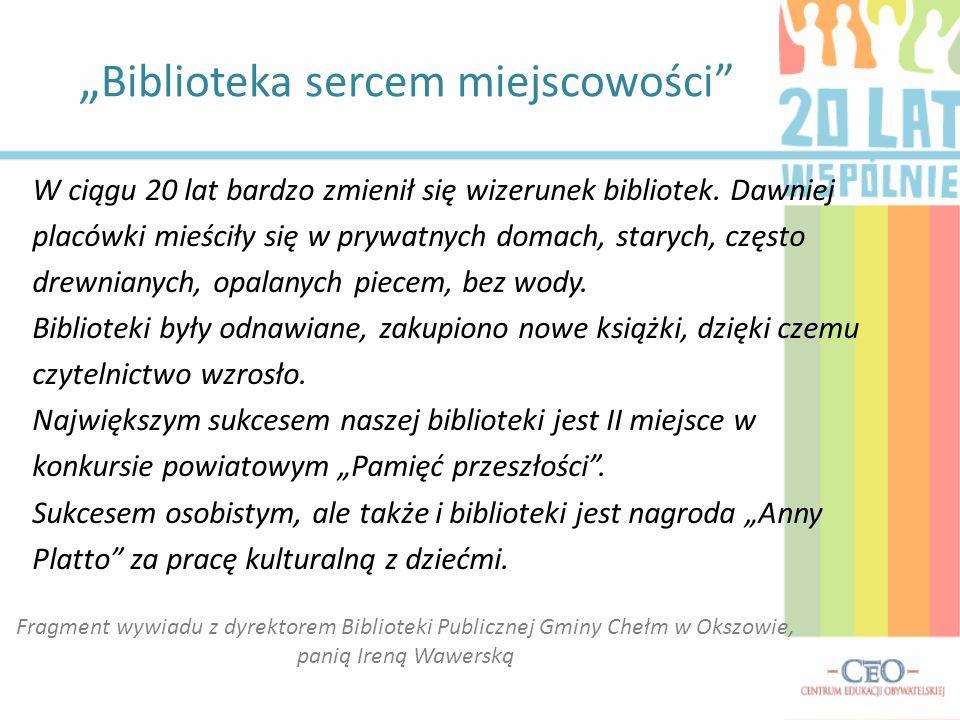 Biblioteka sercem miejscowości Fragment wywiadu z dyrektorem Biblioteki Publicznej Gminy Chełm w Okszowie, panią Ireną Wawerską W ciągu 20 lat bardzo zmienił się wizerunek bibliotek.