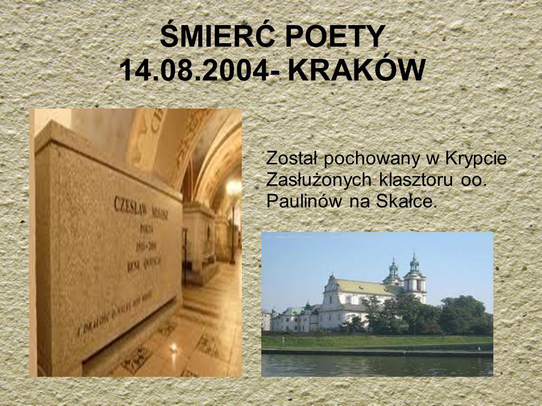 ŚMIERĆ POETY 14.08.2004- KRAKÓW Został pochowany w Krypcie Zasłużonych klasztoru oo. Paulinów na Skałce.