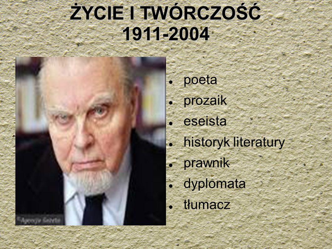 ŻYCIE I TWÓRCZOŚĆ 1911-2004 poeta prozaik eseista historyk literatury prawnik dyplomata tłumacz
