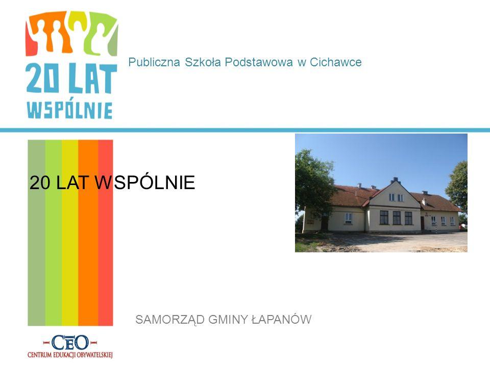 Publiczna Szkoła Podstawowa w Cichawce 20 LAT WSPÓLNIE SAMORZĄD GMINY ŁAPANÓW