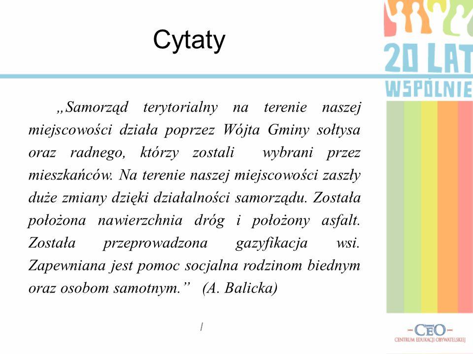 Samorząd terytorialny na terenie naszej miejscowości działa poprzez Wójta Gminy sołtysa oraz radnego, którzy zostali wybrani przez mieszkańców. Na ter