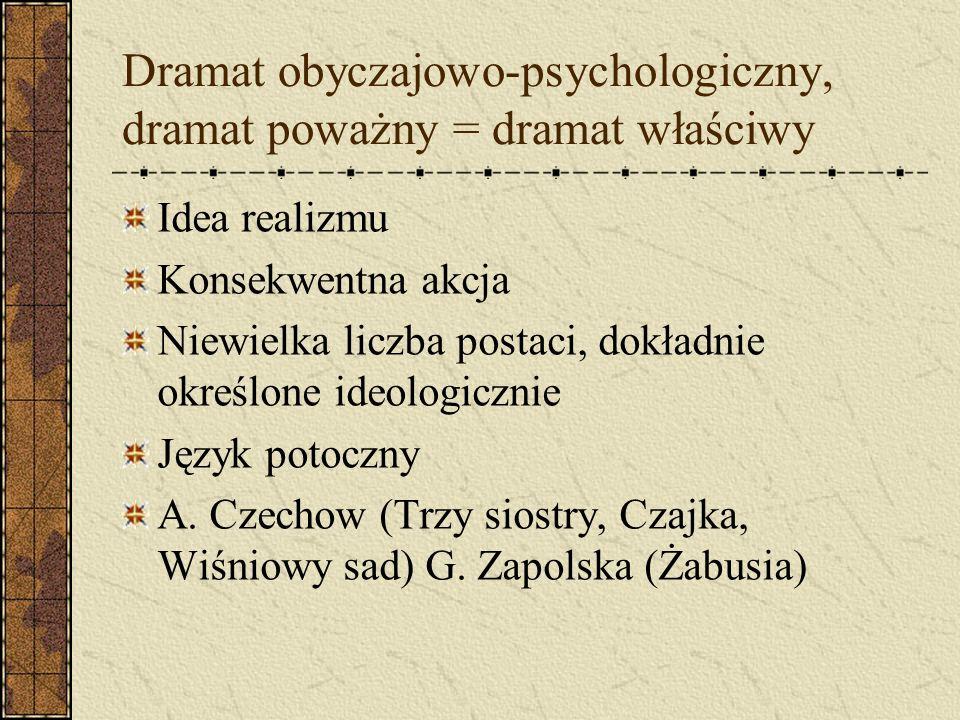 Dramat obyczajowo-psychologiczny, dramat poważny = dramat właściwy Idea realizmu Konsekwentna akcja Niewielka liczba postaci, dokładnie określone ideo