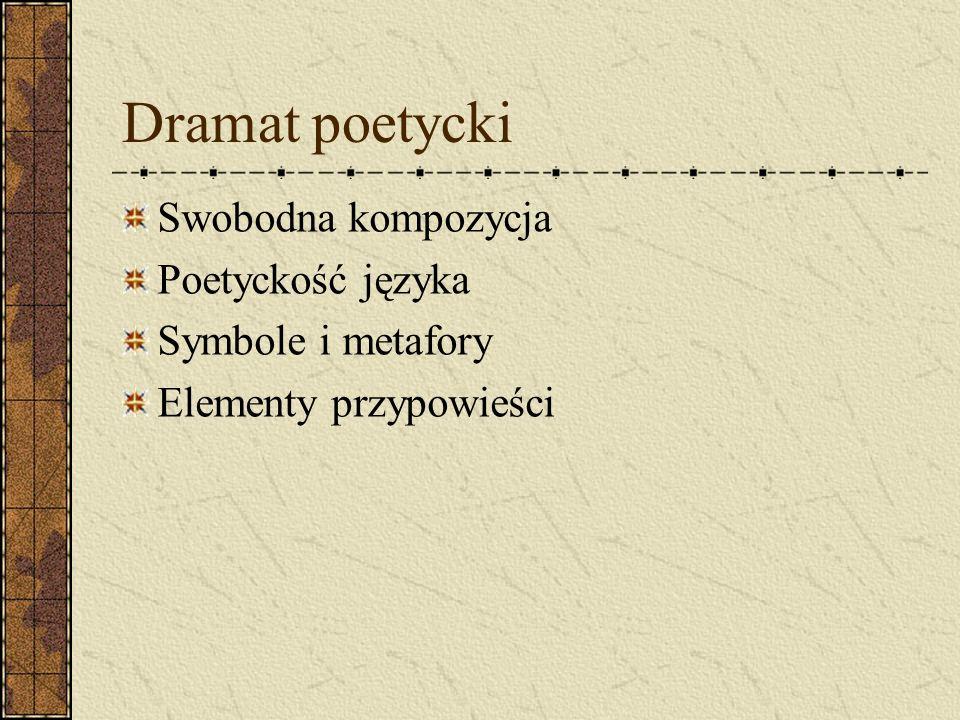 Dramat poetycki Swobodna kompozycja Poetyckość języka Symbole i metafory Elementy przypowieści